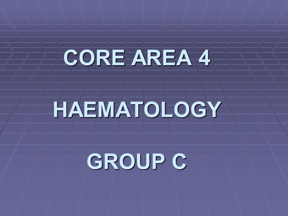 CORE AREA 4 HAEMATOLOGY GROUP C