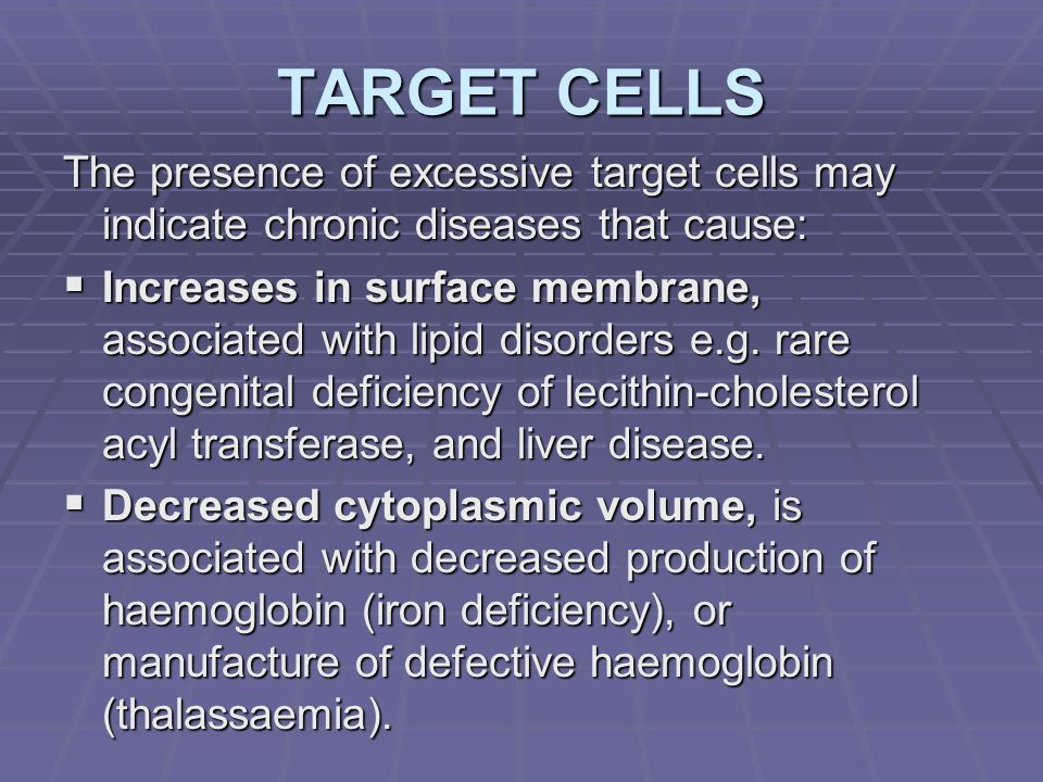 TARGET CELLS The presence of excessive target cells may indicate chronic diseases that cause: