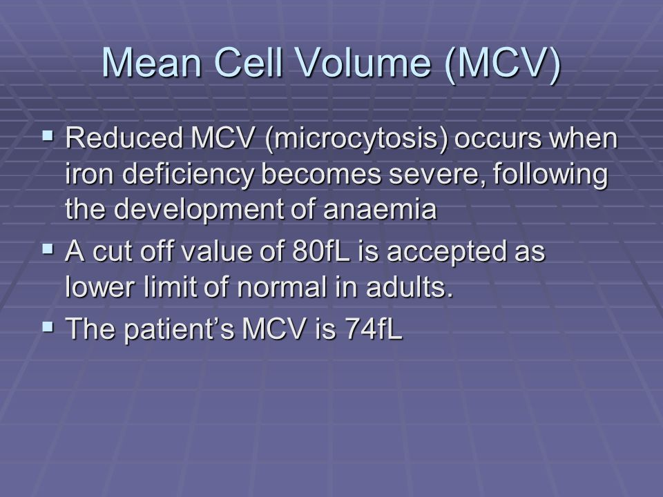 Mean Cell Volume (MCV) Reduced MCV (microcytosis) occurs when iron deficiency becomes severe, following the development of anaemia.