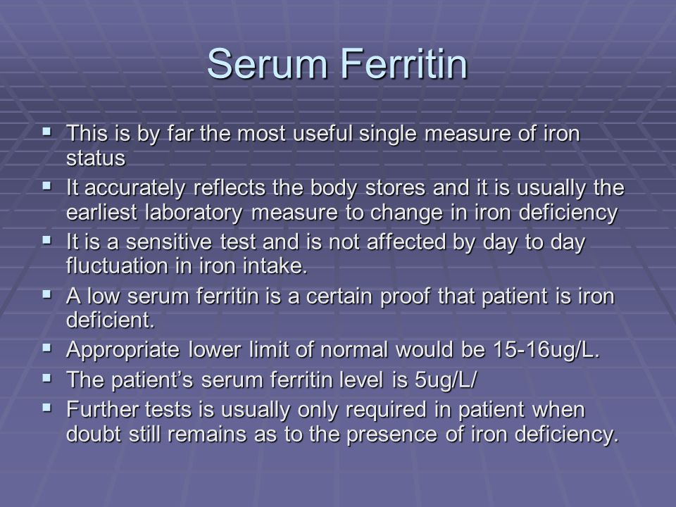 Serum Ferritin This is by far the most useful single measure of iron status.