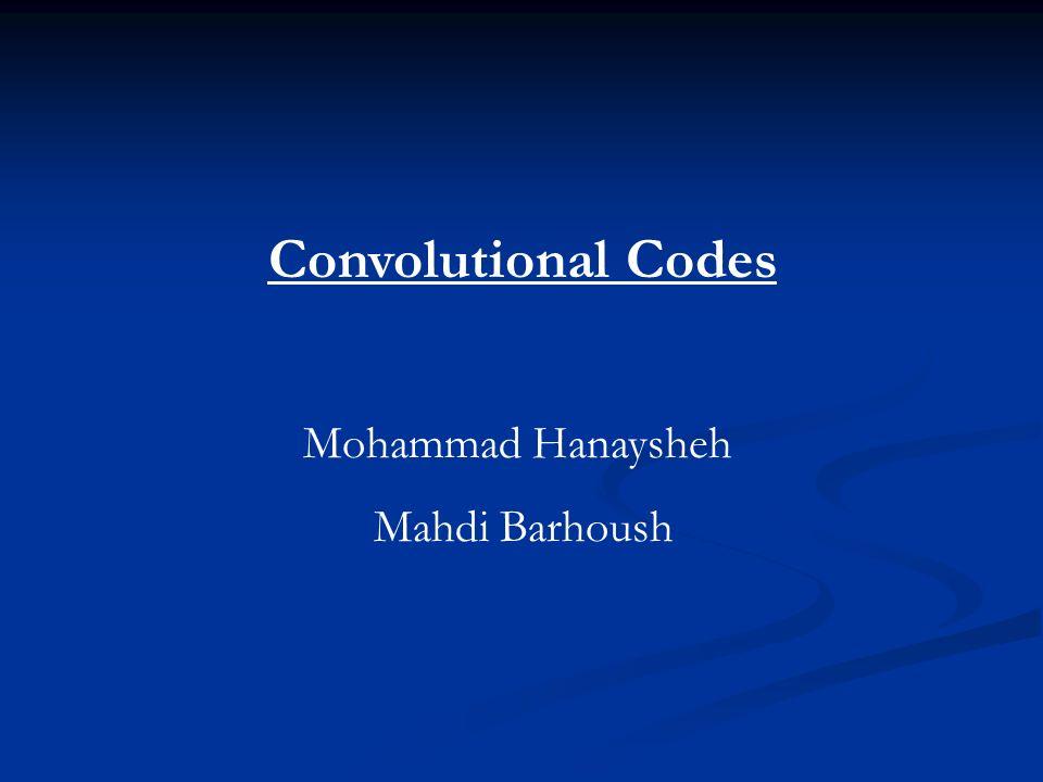 Convolutional Codes Mohammad Hanaysheh Mahdi Barhoush