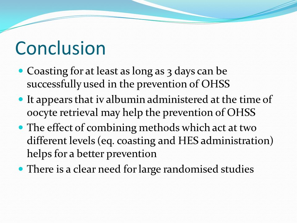 Conclusion Coasting for at least as long as 3 days can be successfully used in the prevention of OHSS.