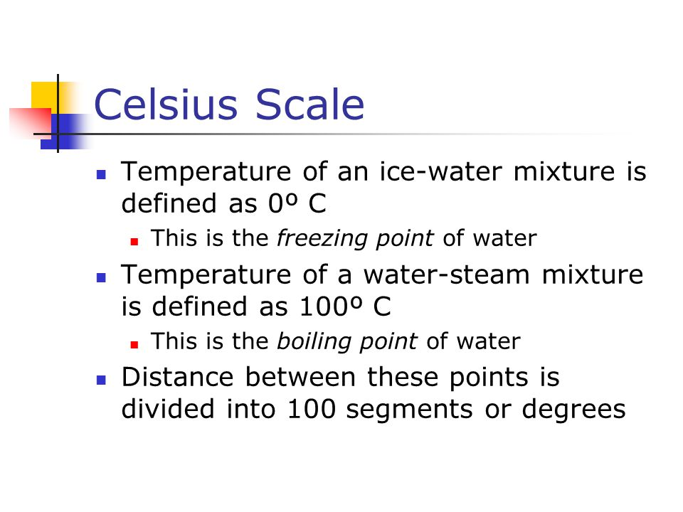 Celsius Scale Temperature of an ice-water mixture is defined as 0º C