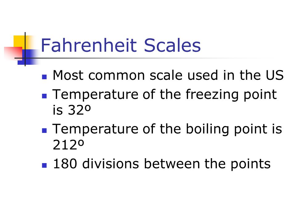 Fahrenheit Scales Most common scale used in the US