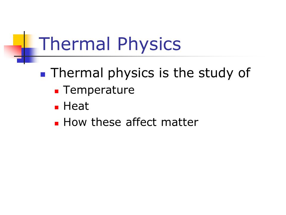 Thermal Physics Thermal physics is the study of Temperature Heat