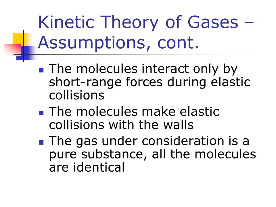 Kinetic Theory of Gases – Assumptions, cont.