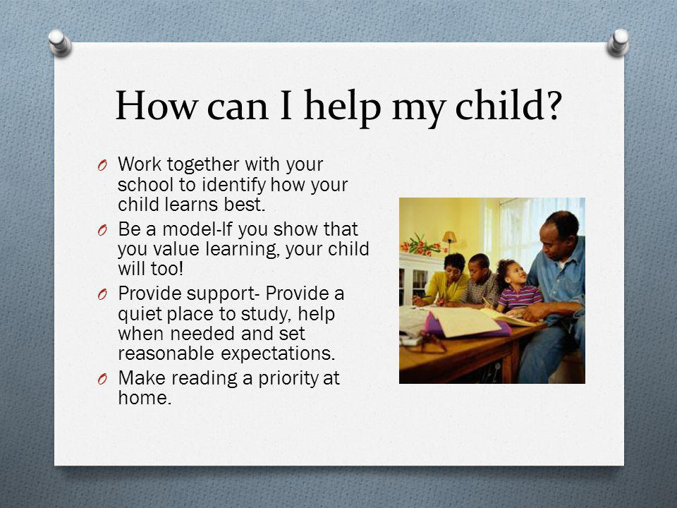 How can I help my child Work together with your school to identify how your child learns best.