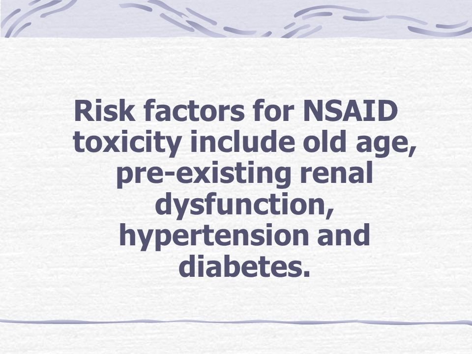 Risk factors for NSAID toxicity include old age, pre-existing renal dysfunction, hypertension and diabetes.