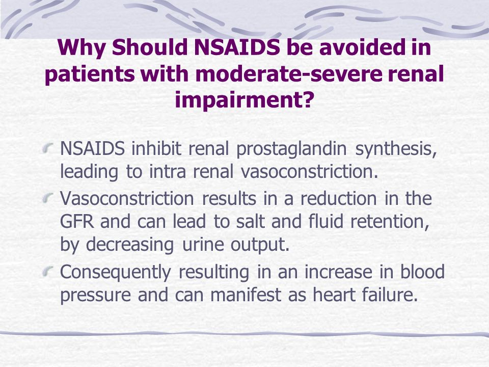 Why Should NSAIDS be avoided in patients with moderate-severe renal impairment