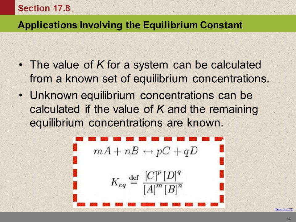 The value of K for a system can be calculated from a known set of equilibrium concentrations.