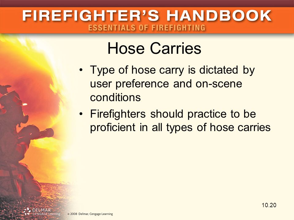 Hose Carries Type of hose carry is dictated by user preference and on-scene conditions.