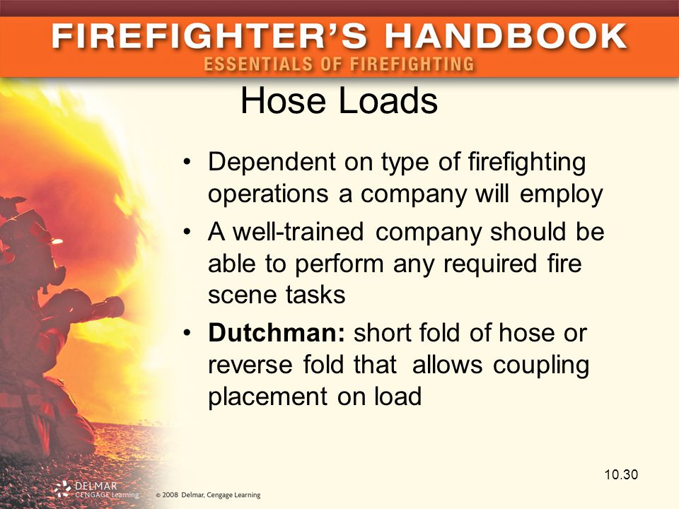 Hose Loads Dependent on type of firefighting operations a company will employ.