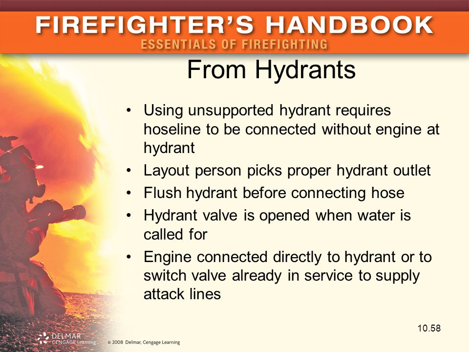 From Hydrants Using unsupported hydrant requires hoseline to be connected without engine at hydrant.
