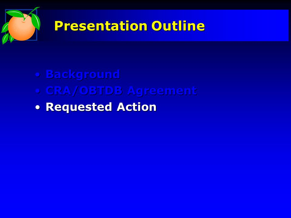 Presentation Outline Background CRA/OBTDB Agreement Requested Action