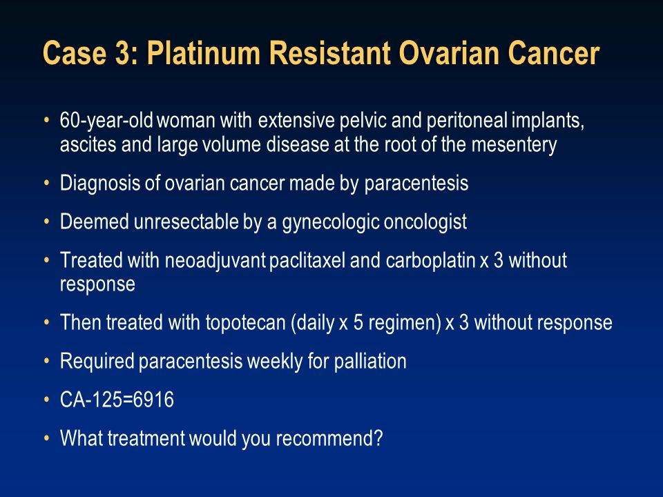 Case 3: Platinum Resistant Ovarian Cancer
