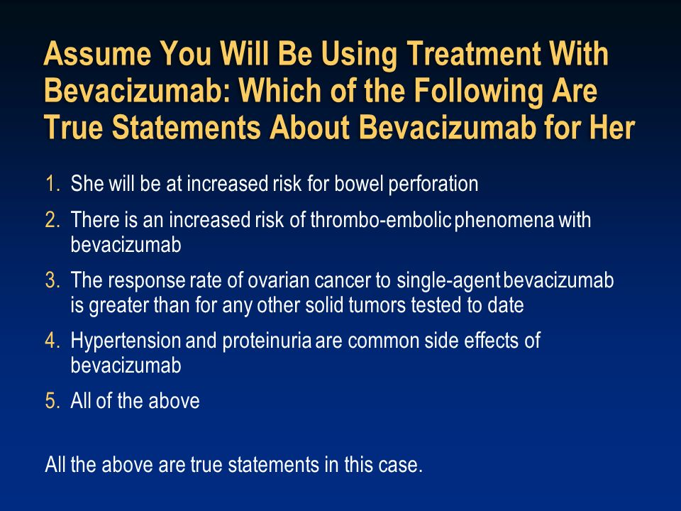 Assume You Will Be Using Treatment With Bevacizumab: Which of the Following Are True Statements About Bevacizumab for Her