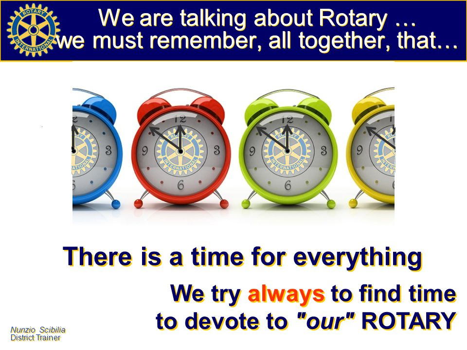 We are talking about Rotary … we must remember, all together, that…