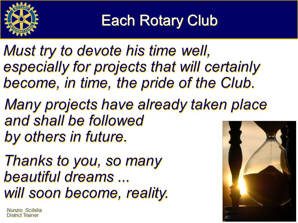 Each Rotary Club Must try to devote his time well, especially for projects that will certainly become, in time, the pride of the Club.