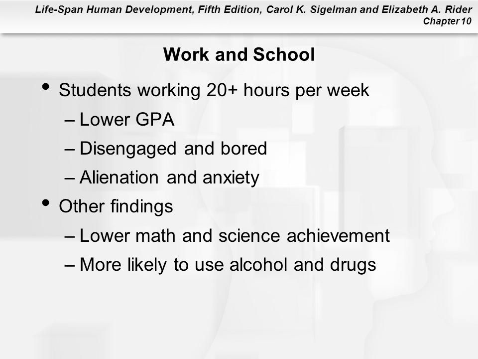Work and School Students working 20+ hours per week. Lower GPA. Disengaged and bored. Alienation and anxiety.