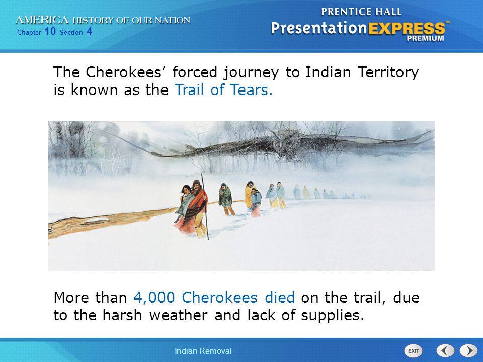 The Cherokees' forced journey to Indian Territory is known as the Trail of Tears.