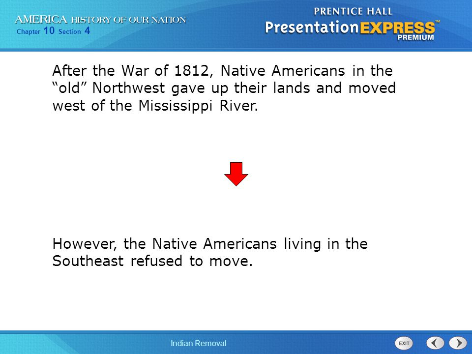After the War of 1812, Native Americans in the old Northwest gave up their lands and moved west of the Mississippi River.