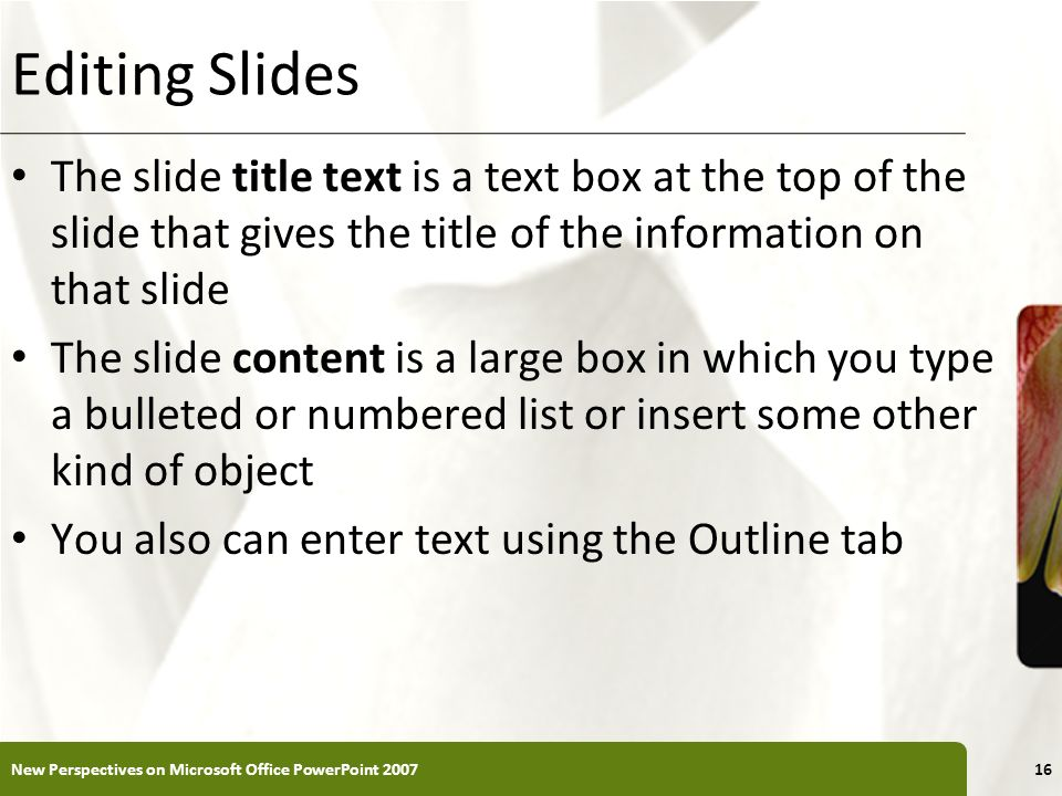 Editing SlidesThe slide title text is a text box at the top of the slide that gives the title of the information on that slide.