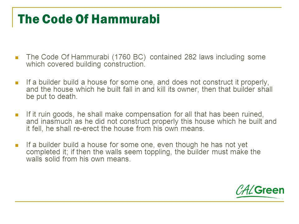 The Code Of Hammurabi The Code Of Hammurabi (1760 BC) contained 282 laws including some which covered building construction.