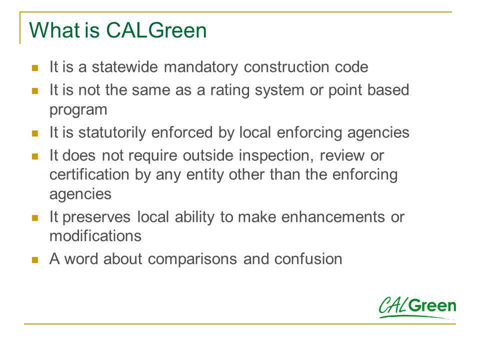 What is CALGreen It is a statewide mandatory construction code