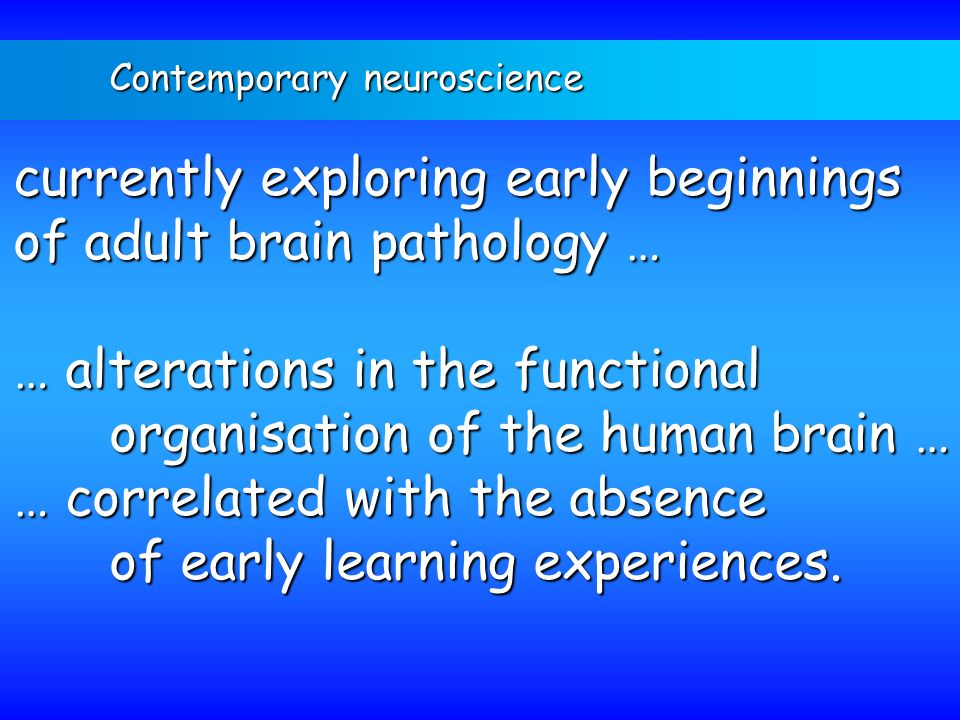 currently exploring early beginnings of adult brain pathology …