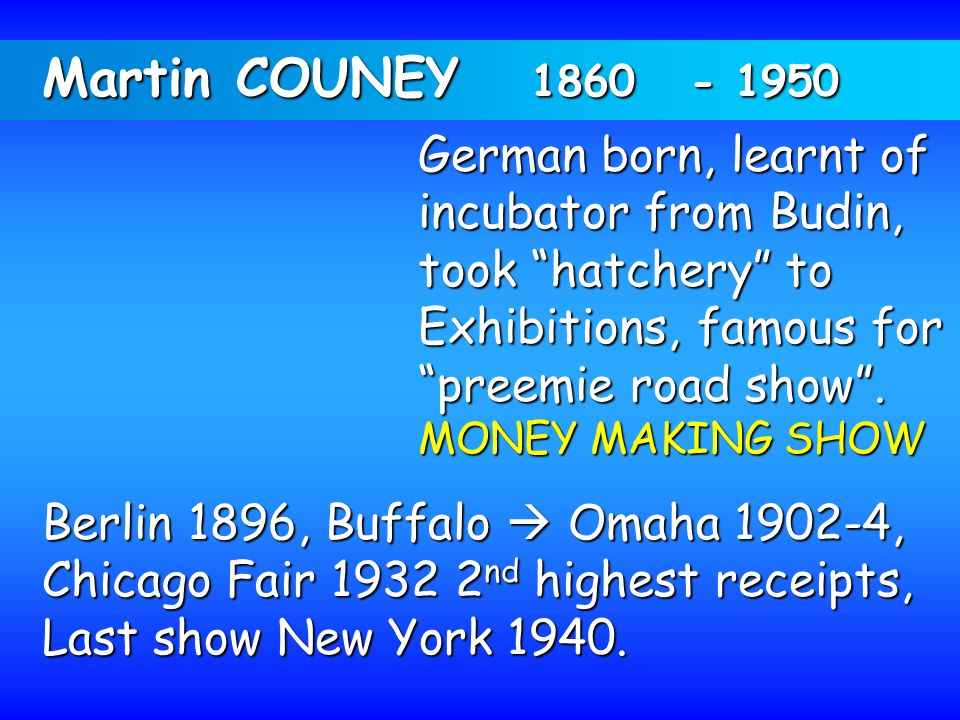 Martin COUNEY German born, learnt of incubator from Budin, took hatchery to. Exhibitions, famous for.