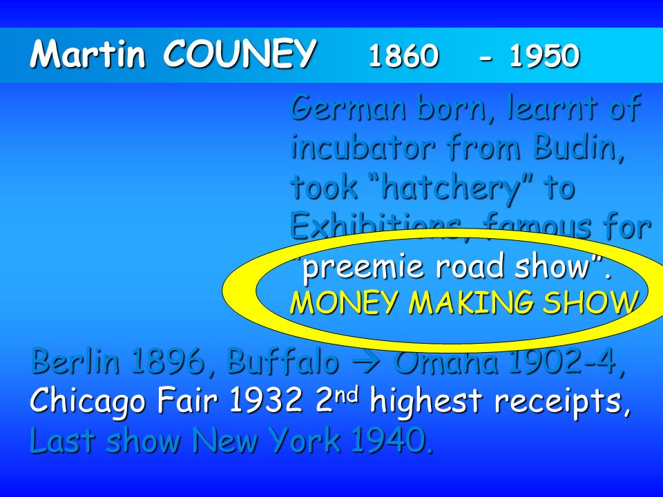 Martin COUNEY 1860 - 1950 German born, learnt of incubator from Budin, took hatchery to. Exhibitions, famous for.