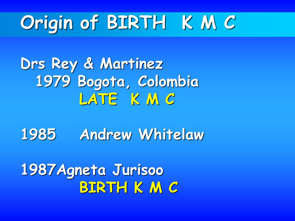 Origin of BIRTH K M C Drs Rey & Martinez 1979 Bogota, Colombia