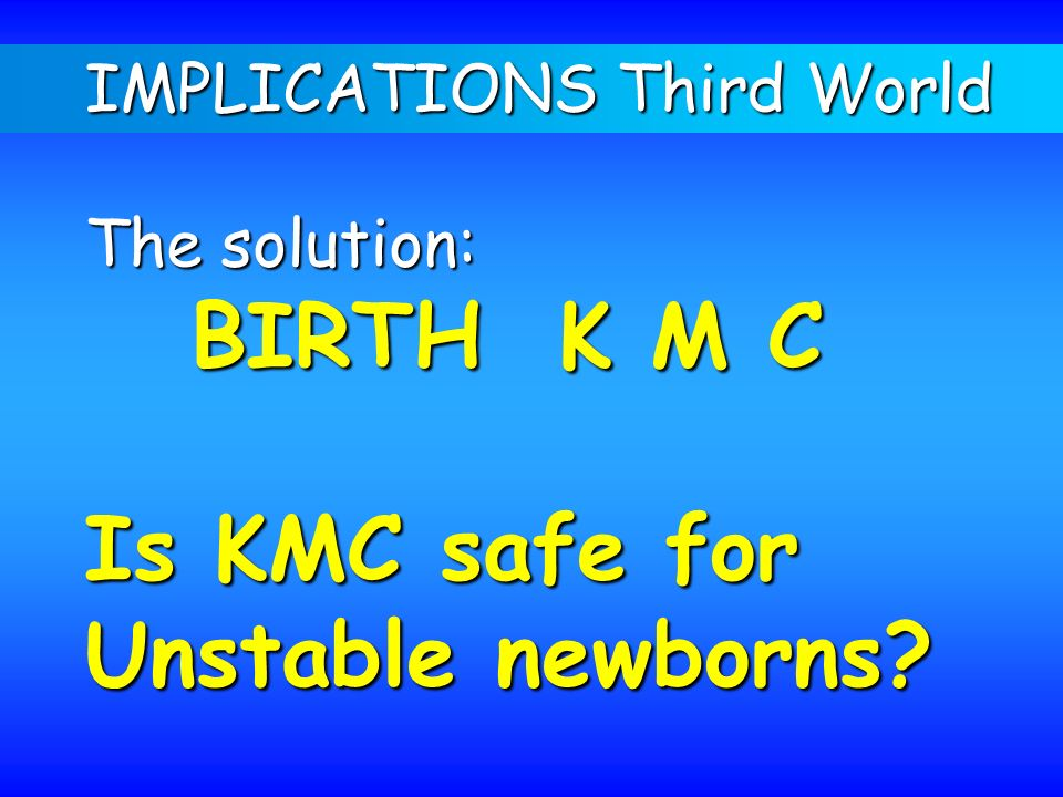 BIRTH K M C Is KMC safe for Unstable newborns