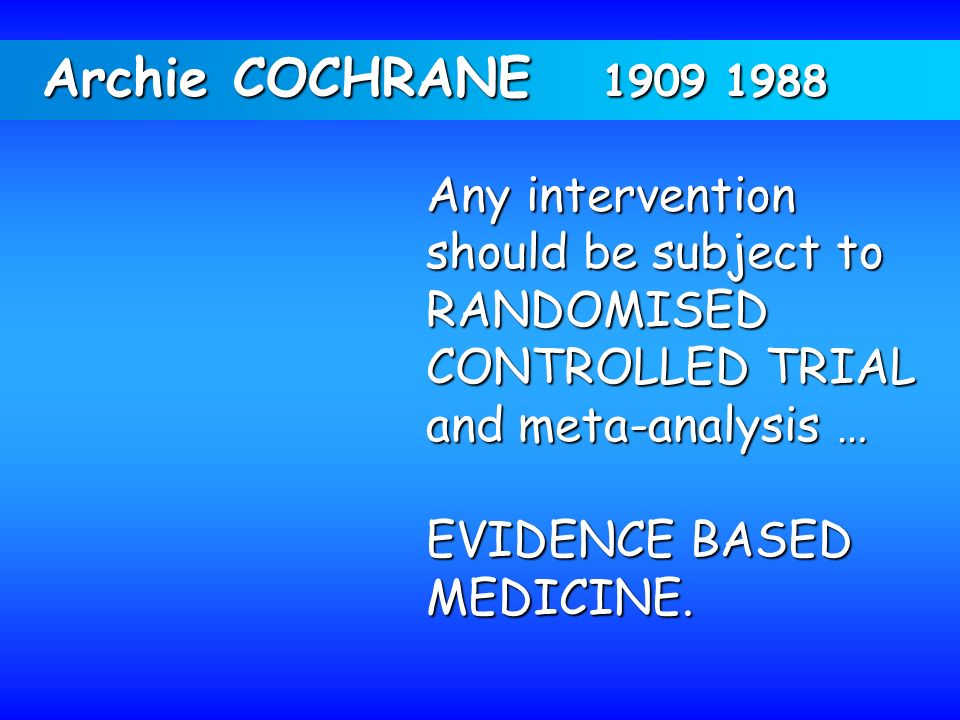 Archie COCHRANE 1909 1988 Any intervention should be subject to