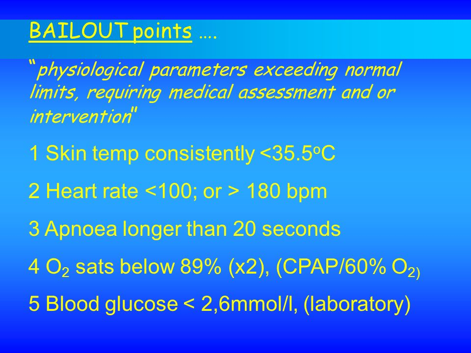 BAILOUT points …. physiological parameters exceeding normal limits, requiring medical assessment and or intervention