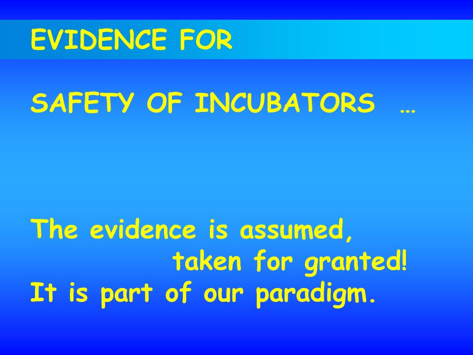 EVIDENCE FOR SAFETY OF INCUBATORS … The evidence is assumed, taken for granted.