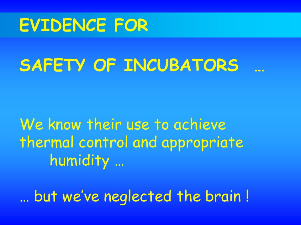 EVIDENCE FOR SAFETY OF INCUBATORS … We know their use to achieve