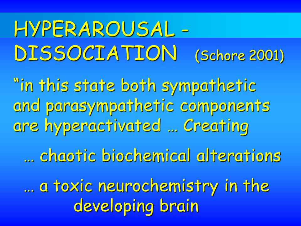 HYPERAROUSAL - DISSOCIATION (Schore 2001)