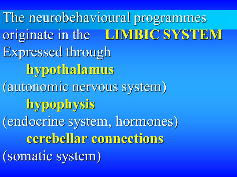 The neurobehavioural programmes originate in the LIMBIC SYSTEM