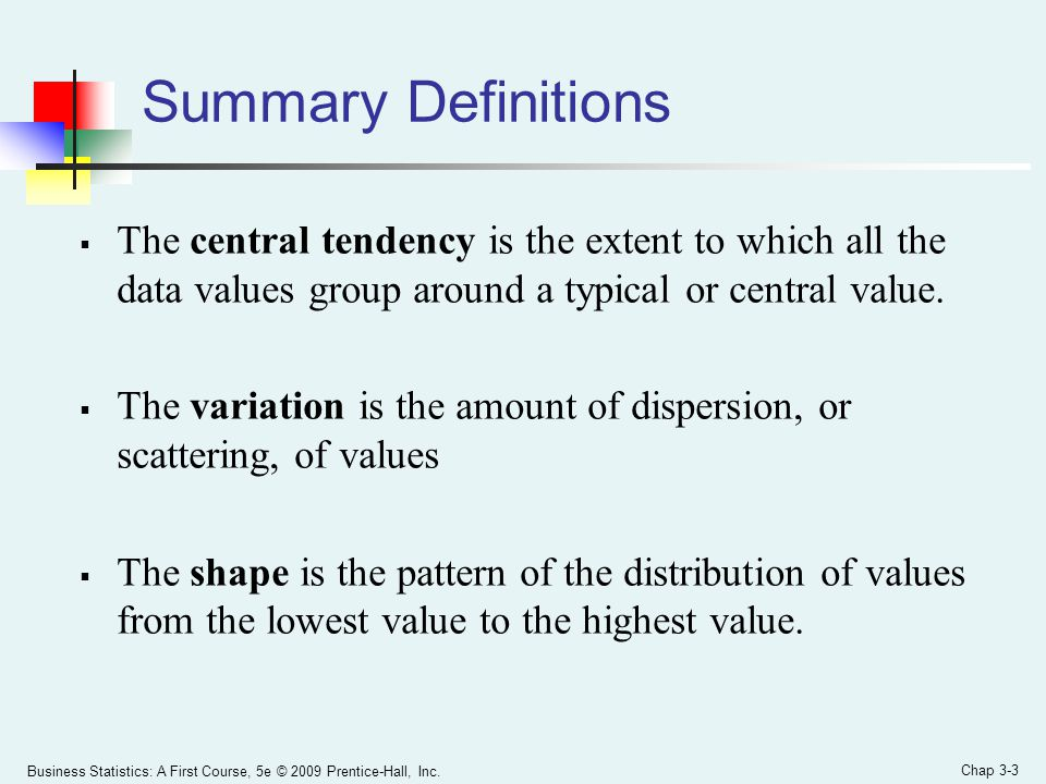 Summary Definitions The central tendency is the extent to which all the data values group around a typical or central value.