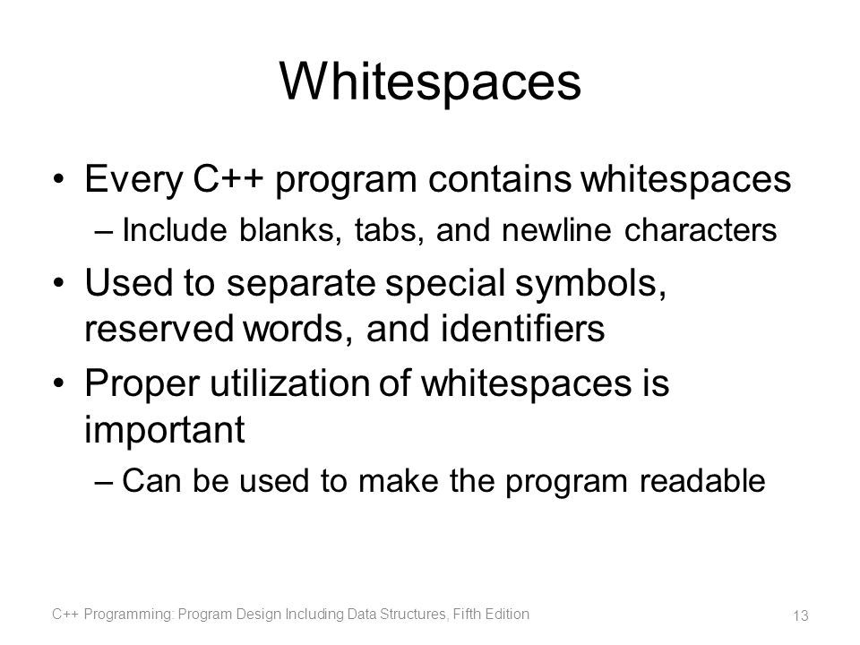 Whitespaces Every C++ program contains whitespaces