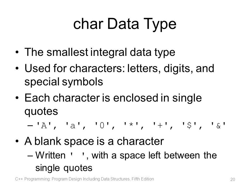 char Data Type The smallest integral data type
