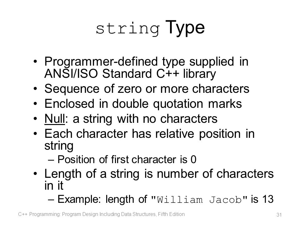 string Type Programmer-defined type supplied in ANSI/ISO Standard C++ library. Sequence of zero or more characters.