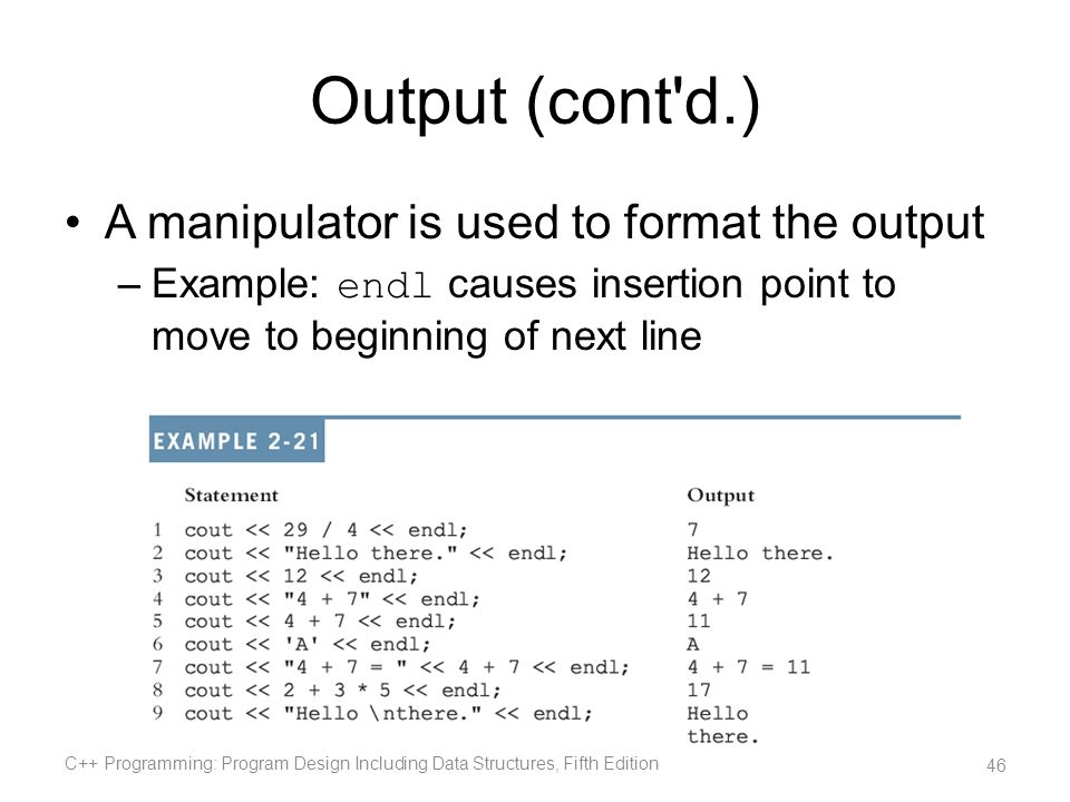 Output (cont d.) A manipulator is used to format the output