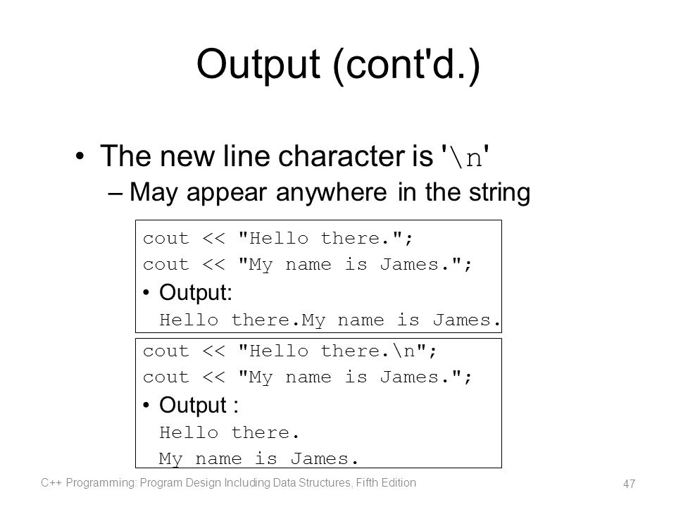Output (cont d.) The new line character is \n