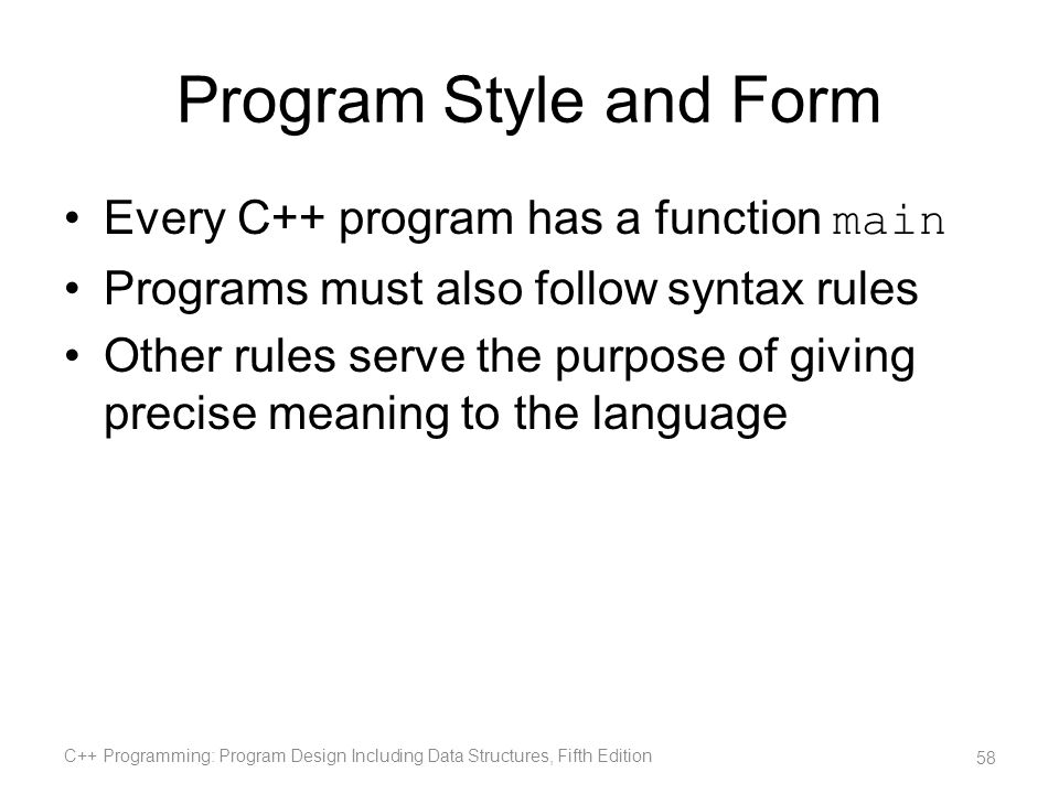 Program Style and Form Every C++ program has a function main