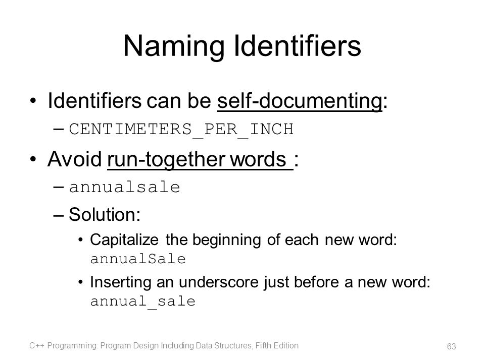 Naming Identifiers Identifiers can be self-documenting: