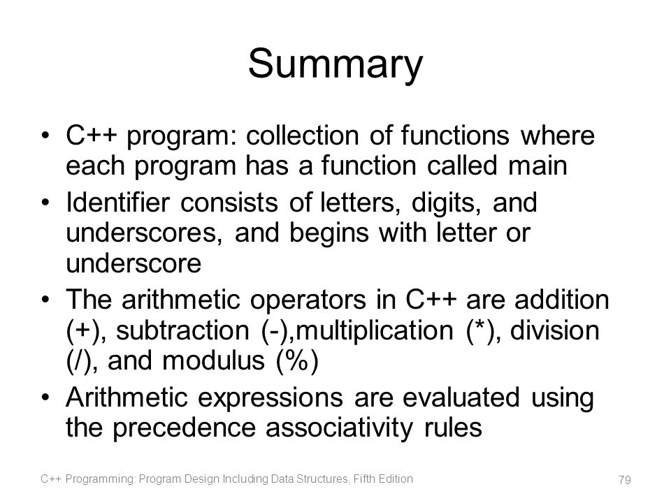 Summary C++ program: collection of functions where each program has a function called main.