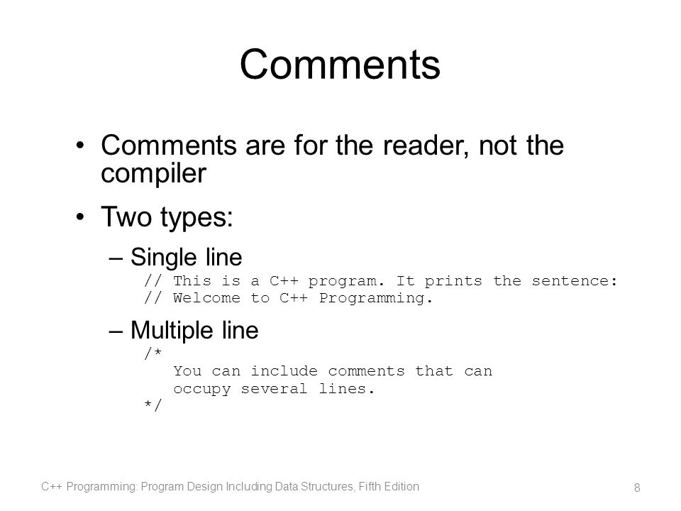 Comments Comments are for the reader, not the compiler Two types: