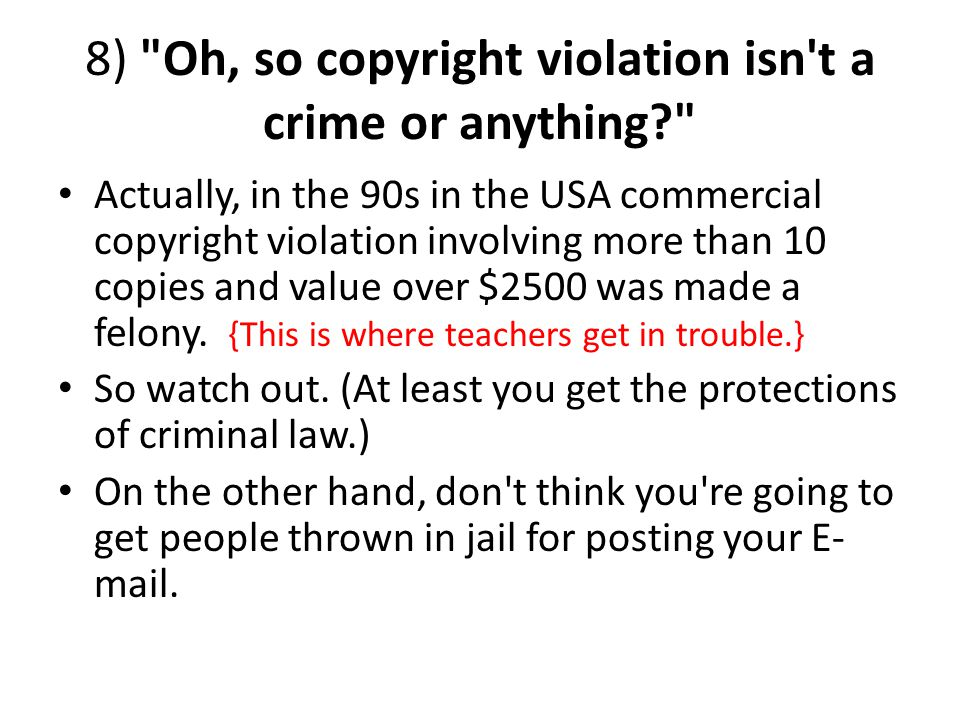 8) Oh, so copyright violation isn t a crime or anything